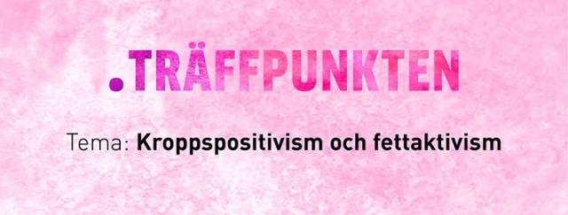 """Rosa bakgrund, Rosa text """".Träffpunkten, svart text """"Kroppspositivism och fettaktivism"""""""