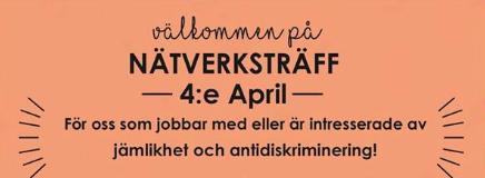 """orange bakgrund, svart text: """"VÄLKOMNA PÅ NÄTVERKSTRÄFF! 4e april, För oss som jobbar med eller är intresserade av jämlikhet och antidiskriminering."""""""